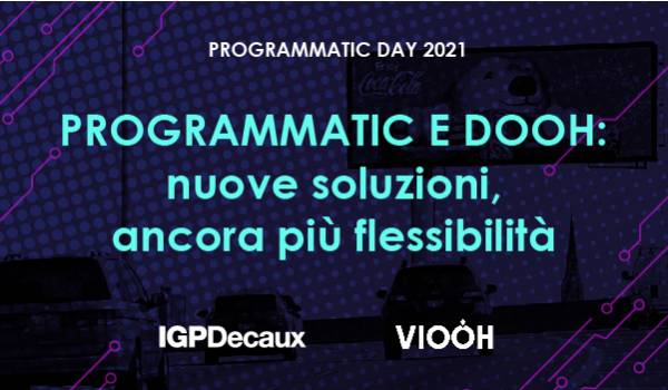 OOH e Digital Advertising al Programmatic Day 2021 con IGPDecaux e VIOOH